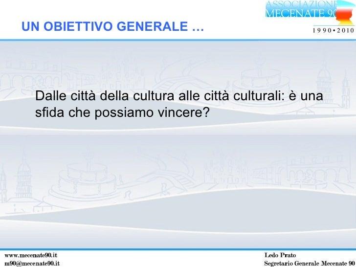 <ul><li>Dalle città della cultura alle città culturali: è una sfida che possiamo vincere? </li></ul>UN OBIETTIVO GENERALE …