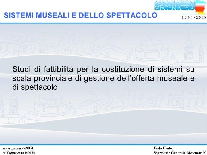 <ul><li>Studi di fattibilità per la costituzione di sistemi su scala provinciale di gestione dell'offerta museale e di spe...