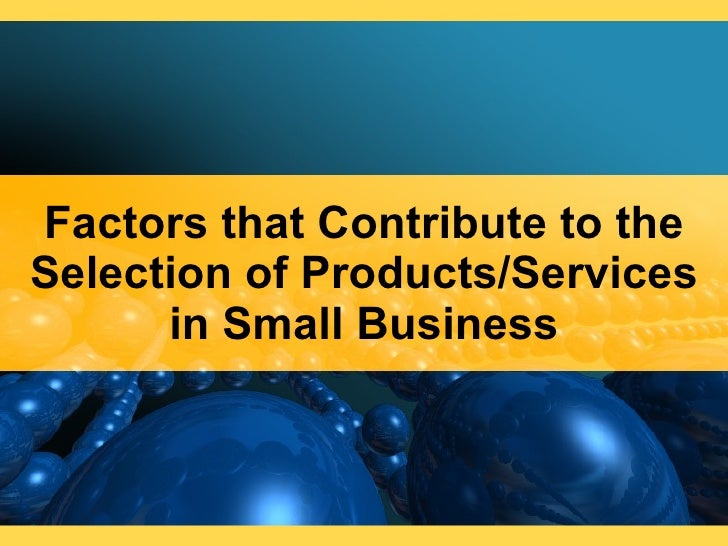 Factors that Contribute to the Selection of Products/Services in Small Business