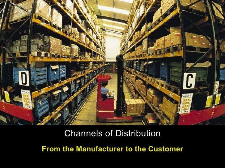 Channels of Distribution From the Manufacturer to the Customer
