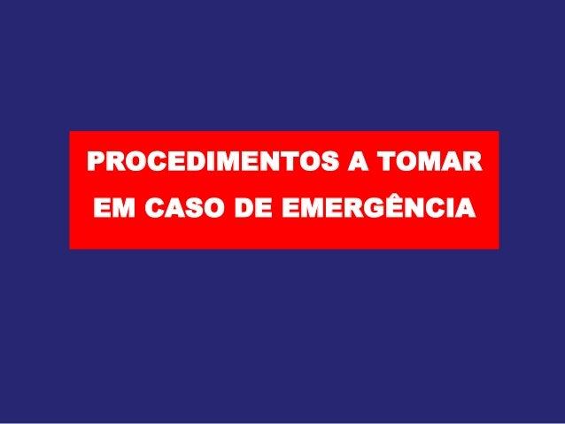 PROCEDIMENTOS A TOMAR  EM CASO DE EMERGÊNCIA