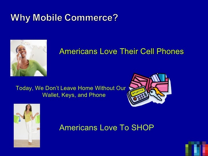 Americans Love Their Cell Phones Today, We Don't Leave Home Without Our Wallet, Keys, and Phone Americans   Love To SHOP  ...