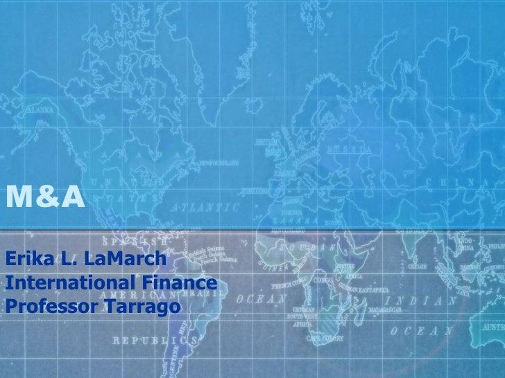 M&A Erika L. LaMarch International Finance Professor Tarrago