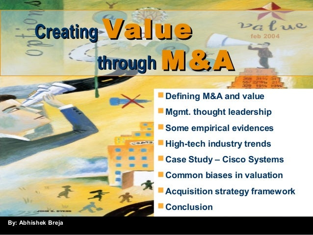 By: Abhishek Breja feb 2004CreatingCreating ValueValue throughthrough M&AM&A Defining M&A and value Mgmt. thought leader...