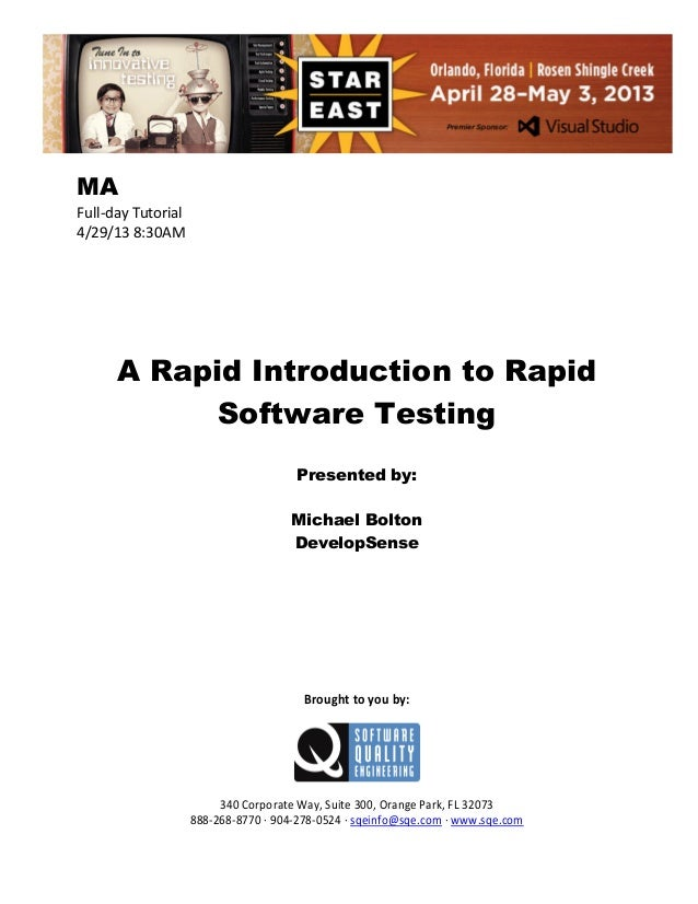 MA Full-day Tutorial 4/29/13 8:30AM  A Rapid Introduction to Rapid Software Testing Presented by: Michael Bolton DevelopSe...
