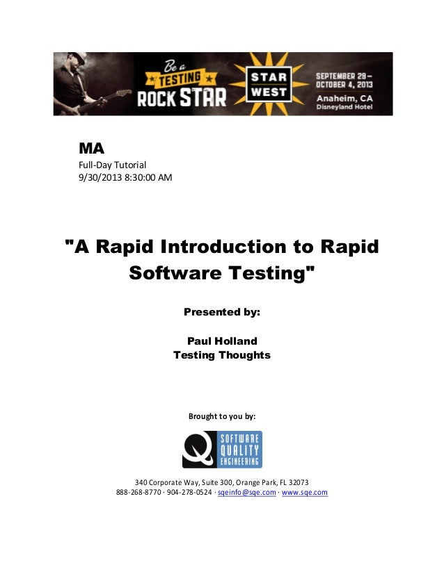 "MA Full-Day Tutorial 9/30/2013 8:30:00 AM  ""A Rapid Introduction to Rapid Software Testing"" Presented by: Paul Holland Tes..."