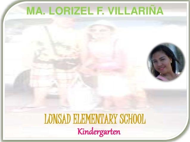 MA. LORIZEL F. VILLARIÑA LUNSAD ELEMENTARY SCHOOL Kindergarten