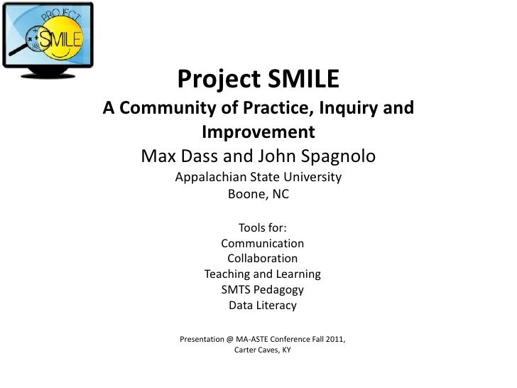 Project SMILEA Community of Practice, Inquiry and          Improvement    Max Dass and John Spagnolo        Appalachian St...