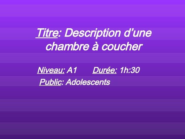 Titre : Description d'une chambre à coucher Niveau:  A1  Dur é e:  1h:30  Public : Adolescents
