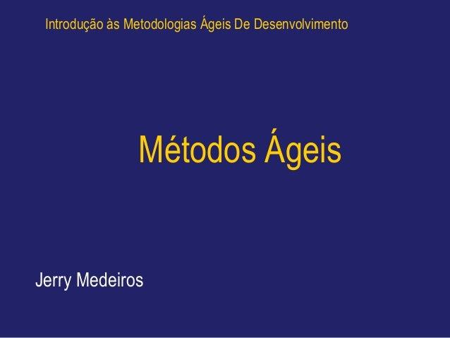 Introdução às Metodologias Ágeis De Desenvolvimento                Métodos ÁgeisJerry Medeiros