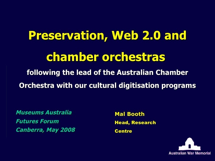 Preservation, Web 2.0 and chamber orchestras  following the lead of the Australian Chamber Orchestra with our cultural dig...