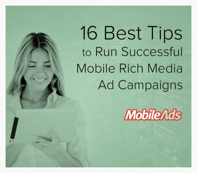 16 Best Tips to  Run Successful  Mobile Rich Media Ad Campaigns You are about to embark on an online advertising campaign ...