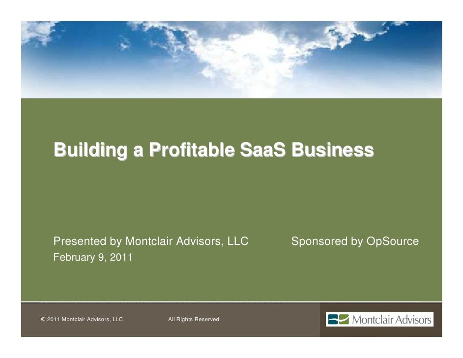 Building a Profitable SaaS Business    Presented by Montclair Advisors, LLC               Sponsored by OpSource    Februar...
