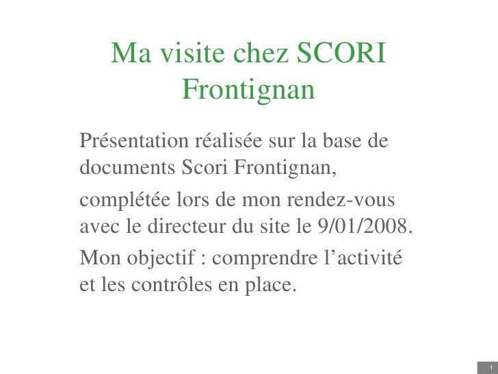 Ma visite chez SCORI Frontignan Présentation réalisée sur la base de documents Scori Frontignan, complétée lors de mon ren...