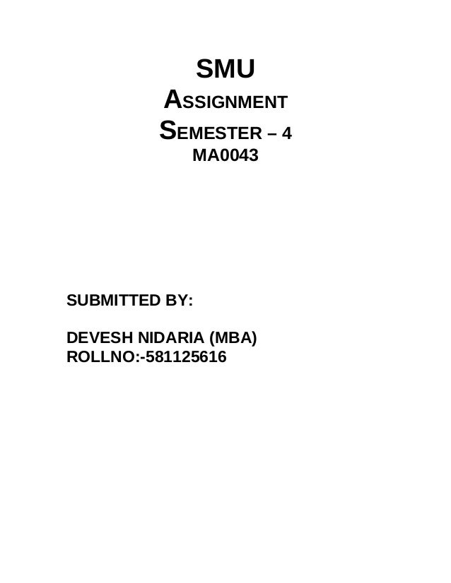 SMU         ASSIGNMENT         SEMESTER – 4             MA0043SUBMITTED BY:DEVESH NIDARIA (MBA)ROLLNO:-581125616