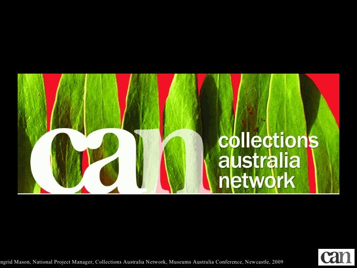 Ingrid Mason, National Project Manager, Collections Australia Network, Museums Australia Conference, Newcastle, 2009 ,