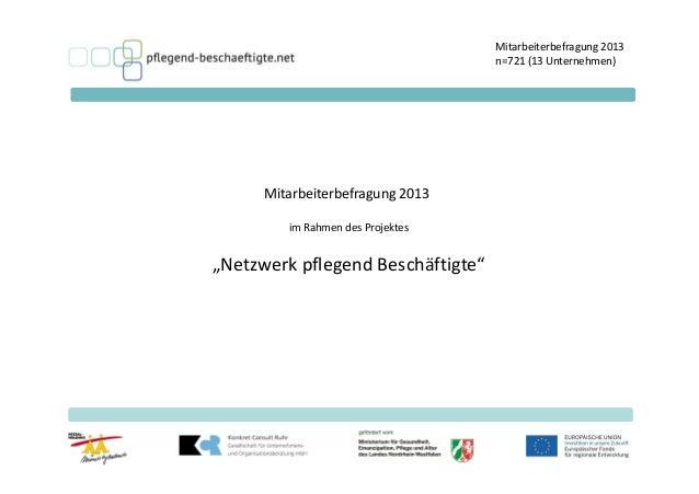 """Mitarbeiterbefragung 2013 n=721 (13 Unternehmen)  Mitarbeiterbefragung 2013 im Rahmen des Projektes  """"Netzwerk pflegend Be..."""