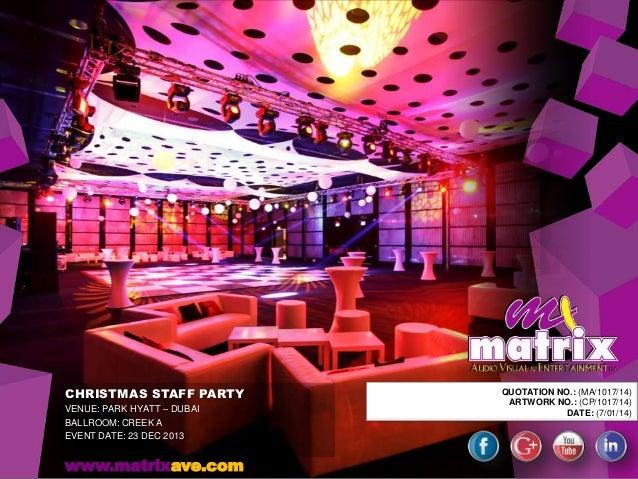 CHRISTMAS STAFF PARTY VENUE: PARK HYATT – DUBAI BALLROOM: CREEK A EVENT DATE: 23 DEC 2013  www.matrixave.com  QUOTATION NO...