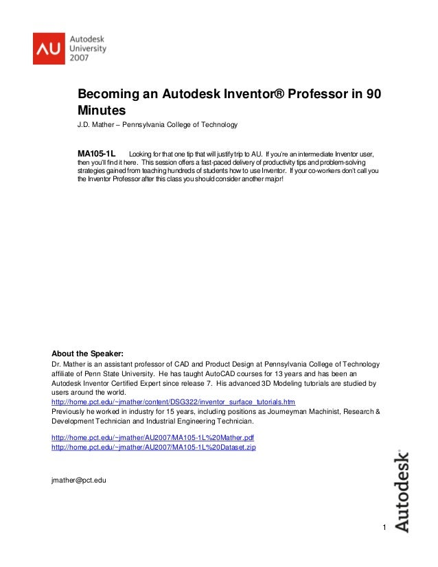1 Becoming an Autodesk Inventor® Professor in 90 Minutes J.D. Mather – Pennsylvania College of Technology MA105-1L Looking...