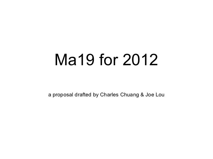 Ma19 for 2012a proposal drafted by Charles Chuang & Joe Lou