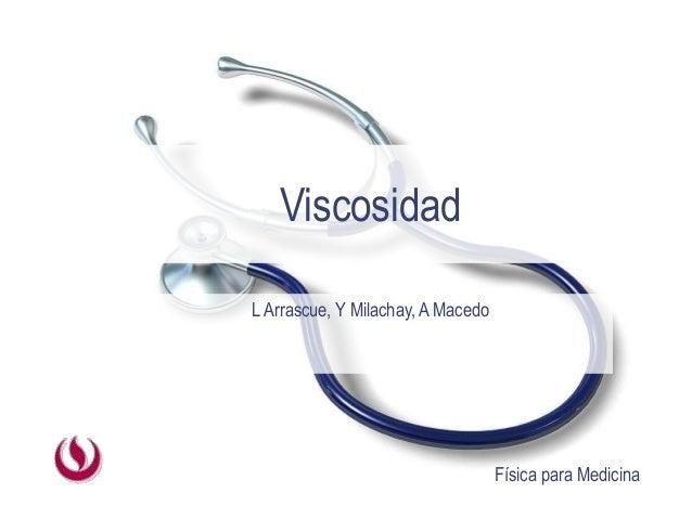Física para Medicina Viscosidad LArrascue, Y Milachay, A Macedo