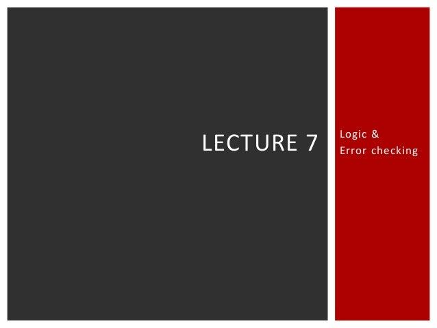 LECTURE 7  Logic & Error checking