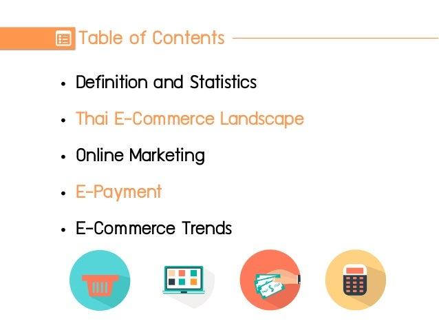 Table of Contents • Definition and Statistics • Thai E-Commerce Landscape • Online Marketing • E-Payment • E-Commerce Tren...