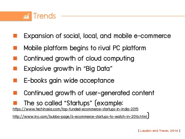 Trends n Expansion of social, local, and mobile e-commerce n Mobile platform begins to rival PC platform n Continued gr...