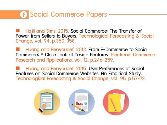 Social Commerce Papers n Hajli and Sims, 2015. Social Commerce: The Transfer of Power from Sellers to Buyers. Technologic...
