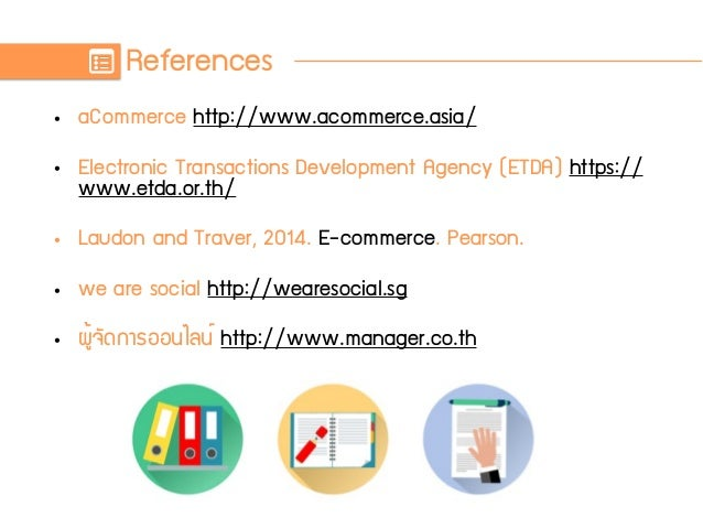 References • aCommerce http://www.acommerce.asia/ • Electronic Transactions Development Agency (ETDA) https:// www.etda.or...