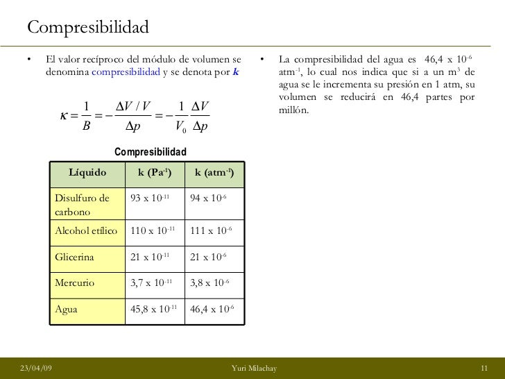 <ul><li>La compresibilidad del agua es  46,4 x 10 -6  atm -1 , lo cual nos indica que si a un m 3  de agua se le increment...