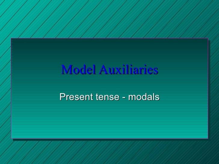 Model Auxiliaries Present tense - modals