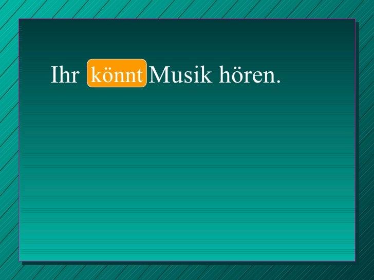 Ihr  könnt  Musik hören. könnt