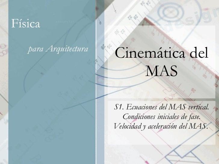 Cinemática del MAS S1. Ecuaciones del MAS vertical. Condiciones iniciales de fase. Velocidad y aceleración del MAS.
