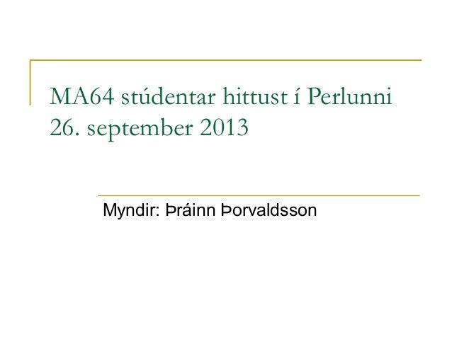 MA64 stúdentar hittust í Perlunni 26. september 2013 Myndir: Þráinn Þorvaldsson
