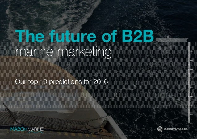 maboxmarine.com The future of B2B marine marketing Our top 10 predictions for 2016