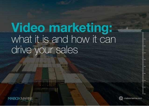 Video marketing: what it is and how it can drive your sales maboxmarine.com