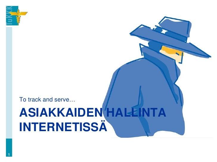 To track and serve…    ASIAKKAIDEN HALLINTA    INTERNETISSÄ1