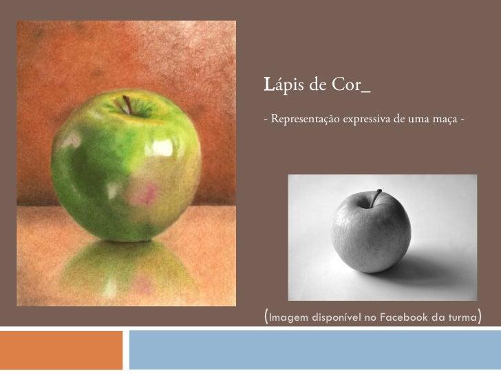 Lápis de Cor_- Representação expressiva de uma maça -(Imagem disponível no Facebook da turma)