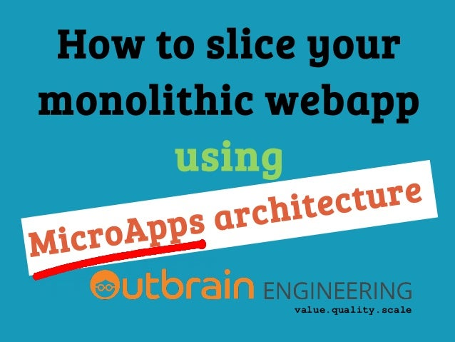 How to slice your monolithic webapp using value.quality.scale MicroApps architecture