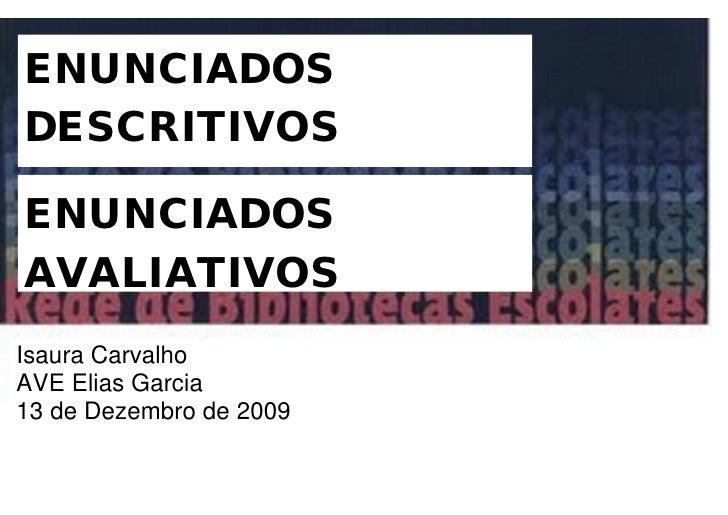 ENUNCIADOS DESCRITIVOS  ENUNCIADOS                                  O Modelo de Auto-Avaliação das Bibliotecas Escolares: ...