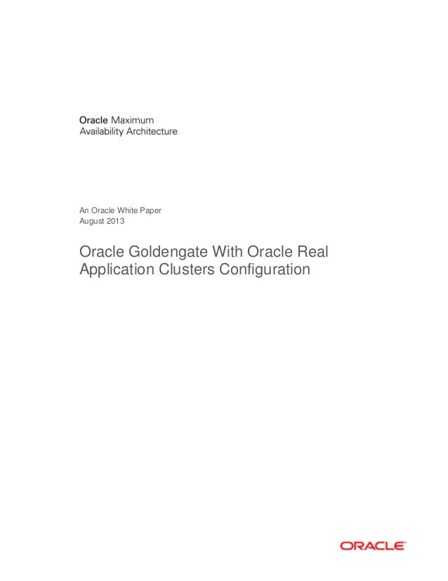 An Oracle White Paper August 2013 Oracle Goldengate With Oracle Real Application Clusters Configuration