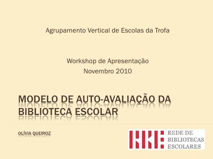 Agrupamento Vertical de Escolas da Trofa                 Workshop de Apresentação                      Novembro 2010MODELO...