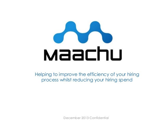 Helping to improve the efficiency of your hiring process whilst reducing your hiring spend  December 2013 Confidential