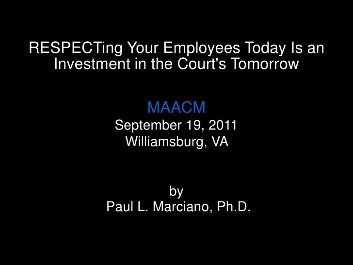 RESPECTing Your Employees Today Is an Investment in the Court's Tomorrow<br />MAACM<br />September 19, 2011<br />Williamsb...