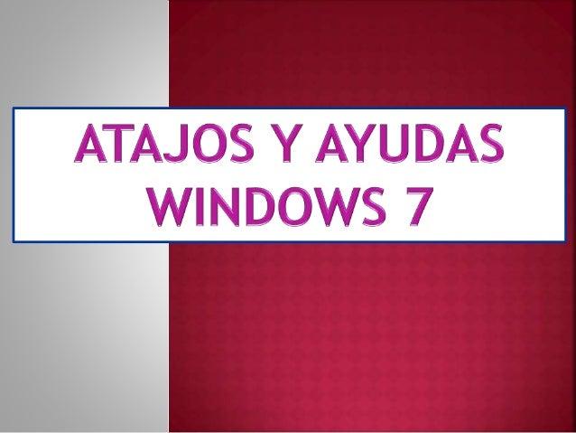 ATAJOS DE WINDOWS 7 Windows cuenta con una cantidad inimaginable de atajos los cuales son bastante útiles a la hora de uti...