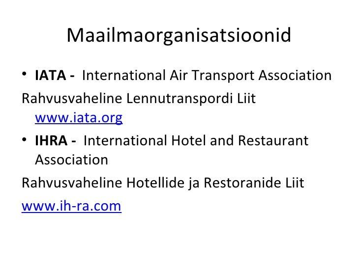 Maailmaorganisatsioonid <ul><li>IATA  -  International Air Transport Association </li></ul><ul><li>Rahvusvaheline Lennutra...