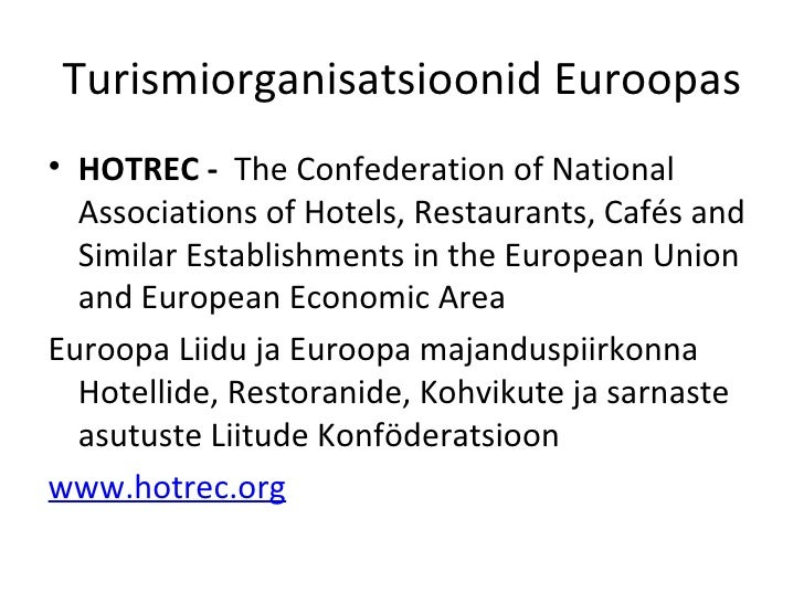 Turismiorganisatsioonid Euroopas <ul><li>HOTREC  -  The Confederation of National Associations of Hotels, Restaurants, Caf...