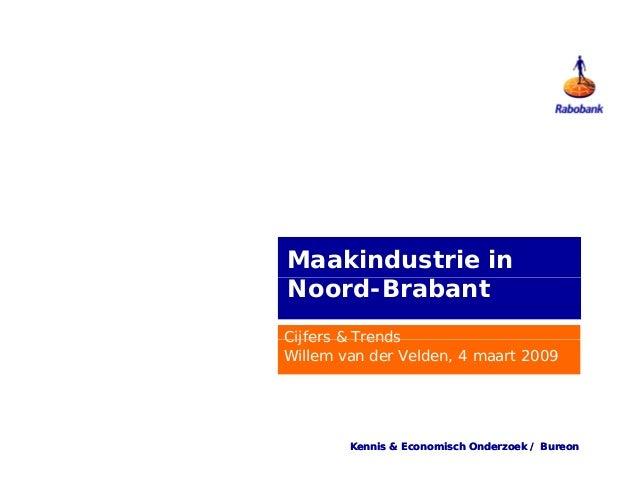 Maakindustrie inNoord-BrabantCijfers & TrendsWillem van der Velden, 4 maart 2009        Kennis & Economisch Onderzoek / Bu...