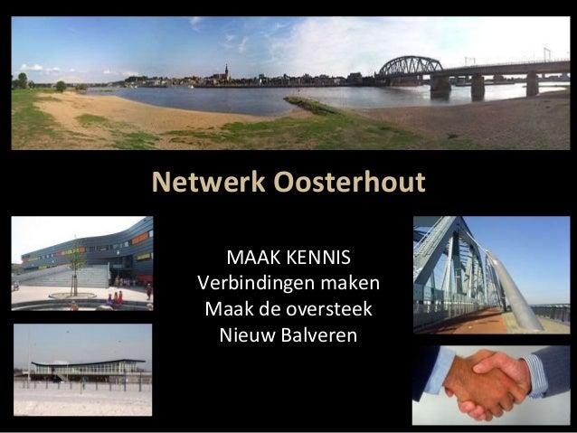 Netwerk Oosterhout MAAK KENNIS Verbindingen maken Maak de oversteek Nieuw Balveren